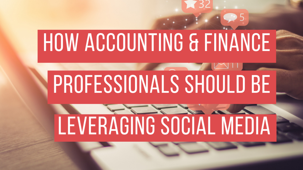 How Accounting & Finance Professionals Should Be Leveraging Social Media